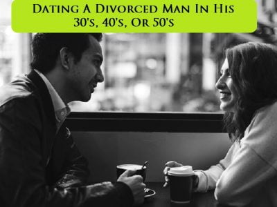 Dating A Divorced Man In His 30's, 40's, & 50's